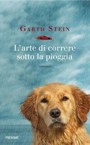 Larte di correre sotto la pioggia (Bestseller) Garth Stein