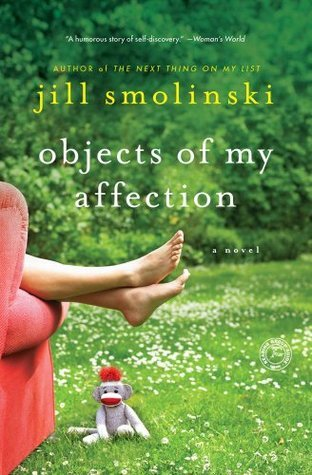 Objects of My Affection: A Novel Jill Smolinski