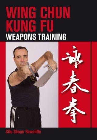 Wing Chun Kung Fu: Weapons Training Shaun Rawcliffe