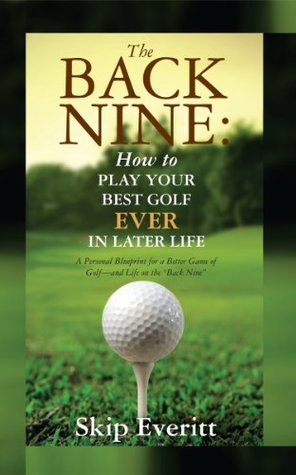 The Back Nine: How to Play Your best Golf Ever in Later Life  by  Skip  Everitt