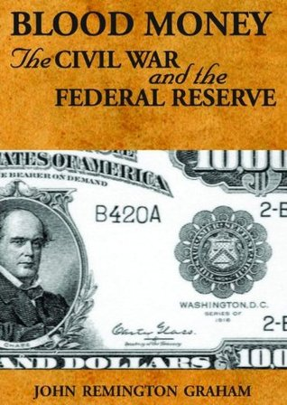 Blood Money : the Civil War and the Federal Reserve  by  John Remington Graham