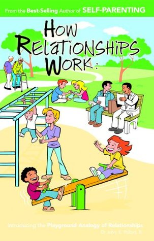 How Relationships Work: Introducing the Playground Analogy of Relationships Pollard III, John K