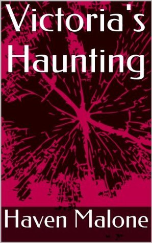 Victorias Haunting  by  Haven Malone