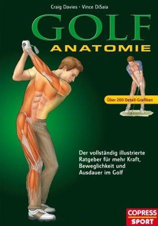 Golf Anatomie: Illustrierter Ratgeber für mehr Kraft, Beweglichkeit und Ausdauer im Golf  by  Craig Davies