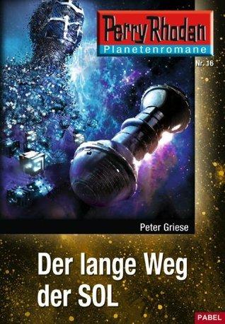 Planetenroman 16: Der lange Weg der SOL: Ein abgeschlossener Roman aus dem Perry Rhodan Universum  by  Peter Griese