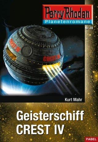 Planetenroman 10: Geisterschiff CREST IV: Ein abgeschlossener Roman aus dem Perry Rhodan Universum  by  Kurt Mahr