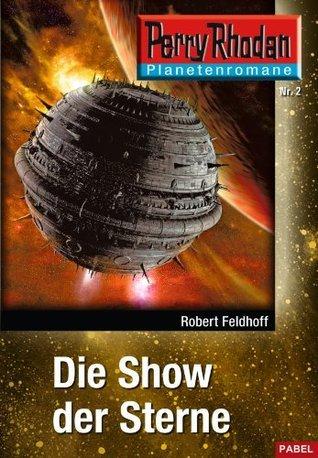 Planetenroman 2: Die Show der Sterne: Ein abgeschlossener Roman aus dem Perry Rhodan Universum Robert Feldhoff