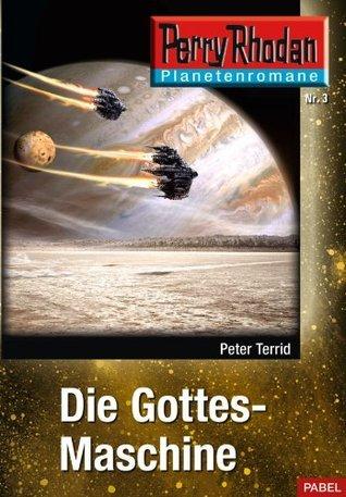 Planetenroman 3: Die Gottes-Maschine: Ein abgeschlossener Roman aus dem Perry Rhodan Universum Peter Terrid