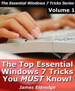 The Top Essential Windows 7 Tricks You MUST Know!  by  James Eldredge