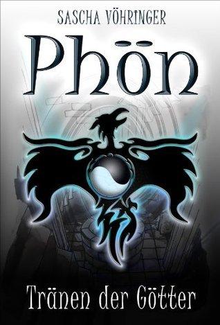 Phön - Tränen der Götter (Die Phön Saga) (German Edition)  by  Sascha Vöhringer