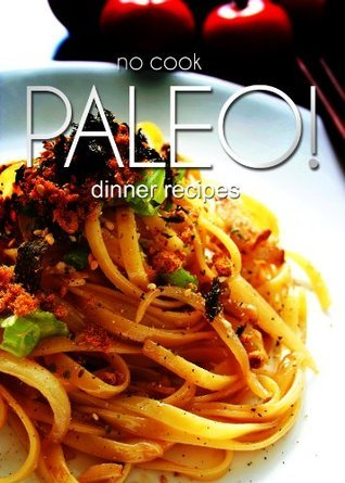 No-Cook Paleo! - Dinner Recipes  by  Ben Plus Publishing