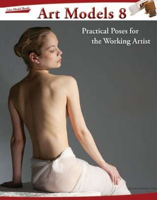 Art Models 8: Practical Poses for the Working Artist (Art Models series) Maureen  Johnson