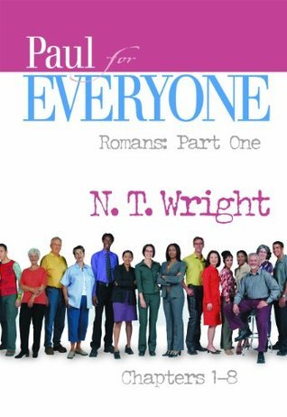 Paul for Everyone, Romans Part One: Chapters 1-8  by  N.T. Wright