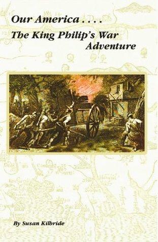 The King Philips War Adventure  by  Susan Kilbride