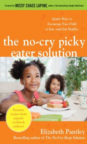 The No-Cry Picky Eater Solution:  Gentle Ways to Encourage Your Child to Eat—and Eat Healthy  by  Elizabeth Pantley