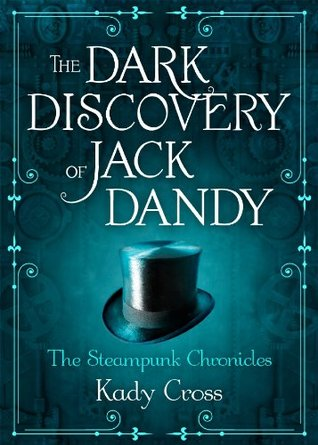 The Dark Discovery of Jack Dandy (Steampunk Chronicles, #2.5) Kady Cross