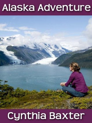 Alaska Adventure Cynthia Baxter