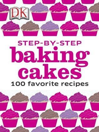 Step Step Baking Cakes (DK Illustrated Cook Books) by Caroline Bretherton