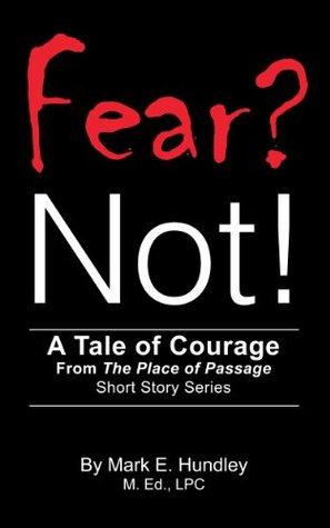 Fear? Not!  by  Mark E. Hundley