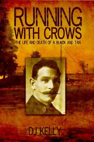 RUNNING WITH CROWS: The Life and Death of a Black and Tan  by  DJ Kelly