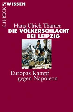 Die Völkerschlacht bei Leipzig: Europas Kampf gegen Napoleon  by  Hans-Ulrich Thamer