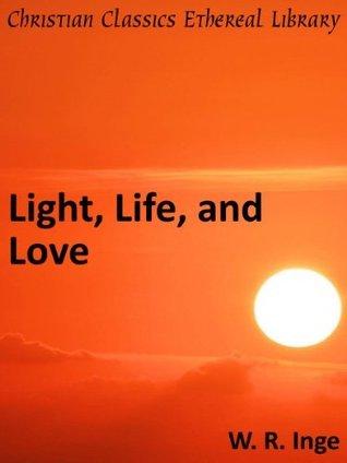 Light, Life, and Love - Enhanced Version William Ralph Inge