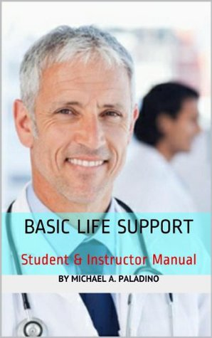 Basic Life Support (BLS) Student & Instructor Manual  by  Michael Angelo Paladino