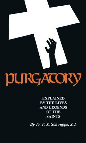Purgatory Explained (with Supplemental Reading: What Will Hell Be Like?) [Illustrated] F.X. Schouppe