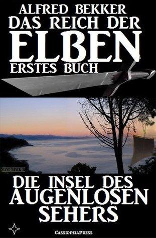 Die Insel des Augenlosen Sehers (Das Reich der Elben - Erstes Buch) (Alfred Bekkers Elben-Saga - Neuausgabe) (German Edition)  by  Alfred Bekker