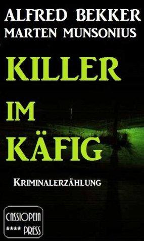 Killer im Käfig (Berliner Kriminalerzählung) Alfred Bekker