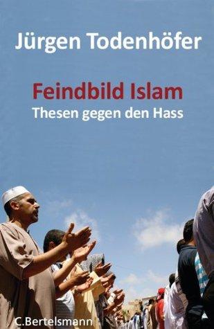 Feindbild Islam: Thesen gegen den Hass  by  Jürgen Todenhöfer