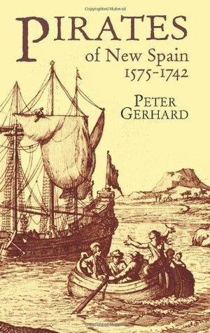 Pirates of New Spain, 1575-1742  by  Peter Gerhard