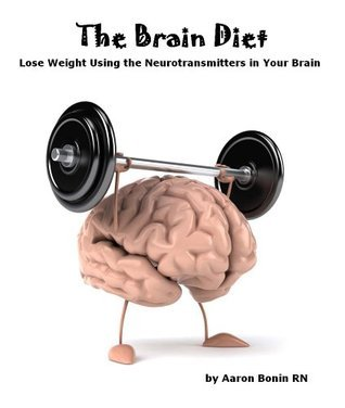 The Brain Diet - Lose Weight Using the Neurotransmitters in Your Brain  by  Aaron Bonin