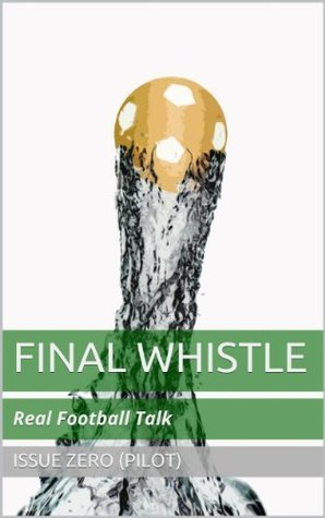 Final Whistle, Issue 00: Real Football Talk John  Robertson