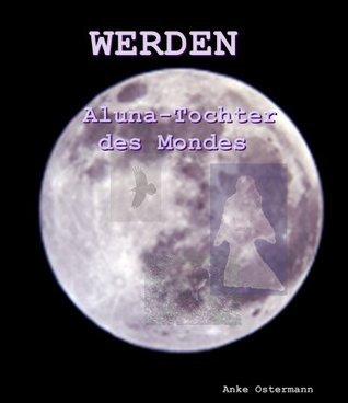 WERDEN - Aluna, Tochter des Mondes  by  Anke Ostermann