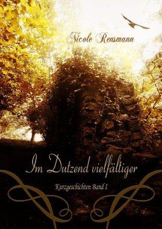 Im Dutzend vielfältiger - 12 Kurzgeschichten  by  Nicole Rensmann