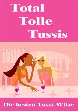 Total Tolle Tussis - Die besten Tussi-Witze Tom Valence