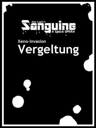 Sanguine: Xeno-Invasion - Vergeltung  by  Max Lupin