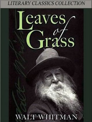 Leaves of Grass - Death Bed Edition (Illustrated and Annotated) (Literary Classics Collection)  by  Walt Whitman