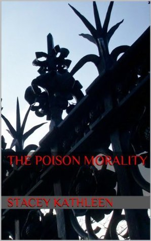 The Poison Morality  by  Stacey Kathleen