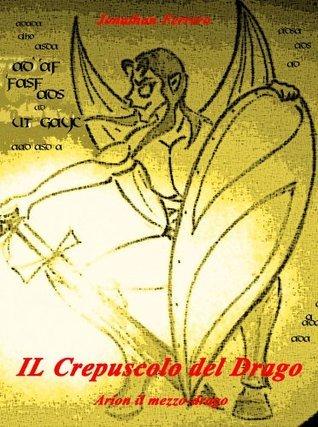 Il Crepuscolo del Drago (Arion il mezzo-drago) Jonathan Ferrero