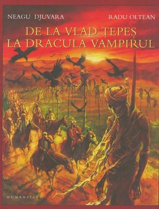 De la Vlad Tepes la Dracula Vampirul Neagu Djuvara  by  Neagu Djuvara