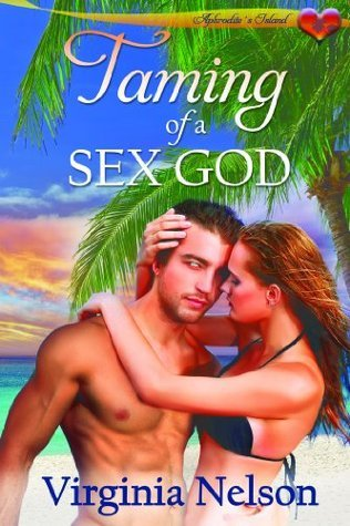 Taming Of A Sex God  by  Virginia Nelson