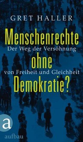 Menschenrechte ohne Demokratie?: Der Weg der Versöhnung von Freiheit und Gleichheit  by  Gret Haller