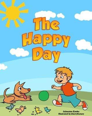 The Happy Day (Fun Rhyming Childrens Book) Jaimeson Cooke