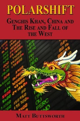 Polarshift - Genghis Khan, China and the Rise and Fall of the West Matt Buttsworth