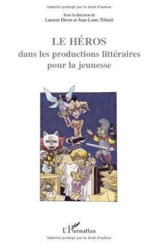 Le héros dans les productions littéraires pour la jeunesse (Structures et pouvoirs des imaginaires) Laurent Déom
