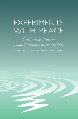 Experiments with Peace: Celebrating Peace on Johan Galtungs 80th Birthday  by  Jørgen Johansen
