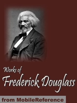 Works of Frederick Douglass. Including My Bondage and My Freedom, My Escape from Slavery, Life and Times of Frederick Douglass & more  by  Frederick Douglass