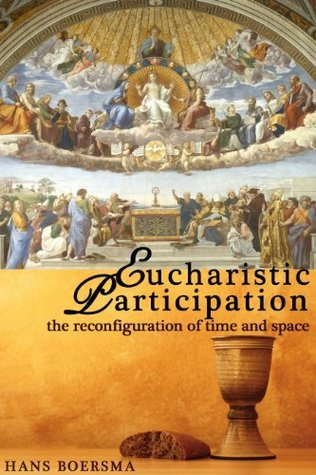 Eucharistic Participation: The Reconfiguration of Time and Space  by  Hans Boersma